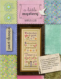 A Little Mystery Sampler Part #1, 2, & 3 w/Embellishment Pk